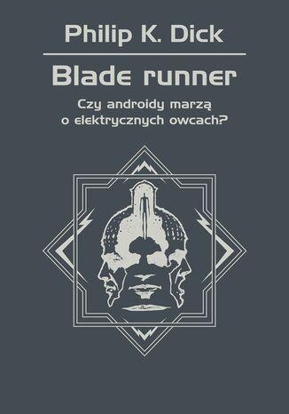 Okładka książki/ebooka Blade runner. Czy androidy marzą o elektrycznych owcach?
