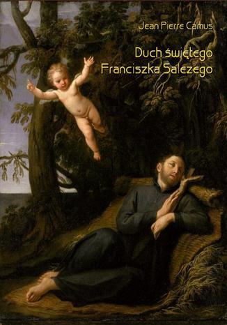 Okładka książki/ebooka Duch świętego Franciszka Salezego czyli wierny obraz myśli i uczuć tego świętego
