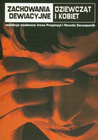 Okładka książki/ebooka Zachowania dewiacyjne dziewcząt i kobiet