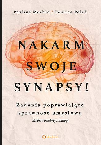 Okładka książki/ebooka Nakarm swoje synapsy! Zadania poprawiające sprawność umysłową