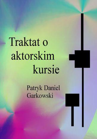 Okładka książki/ebooka Traktat o aktorskim kursie