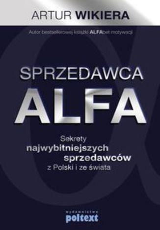 Okładka książki/ebooka Sprzedawca ALFA. Sekrety najwybitniejszych sprzedawców z Polski i świata