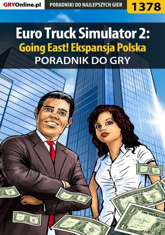 Okładka książki/ebooka Euro Truck Simulator 2: Going East! Ekspansja Polska - poradnik do gry