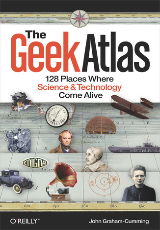 Okładka książki/ebooka The Geek Atlas. 128 Places Where Science and Technology Come Alive
