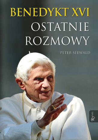 Okładka książki/ebooka Benedykt XVI. Ostatnie rozmowy