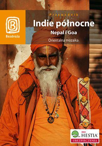Okładka książki/ebooka Indie północne. Nepal i Goa. Orientalna mozaika. Wydanie 1