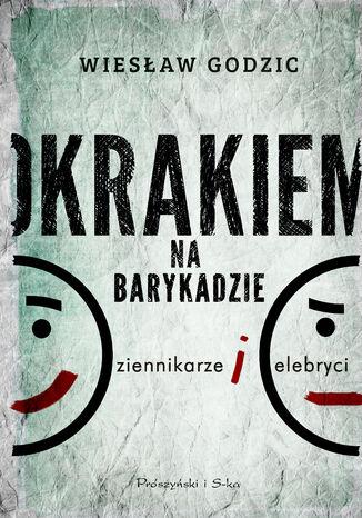 Okładka książki/ebooka Okrakiem na barykadzie. Dziennikarze i celebryci