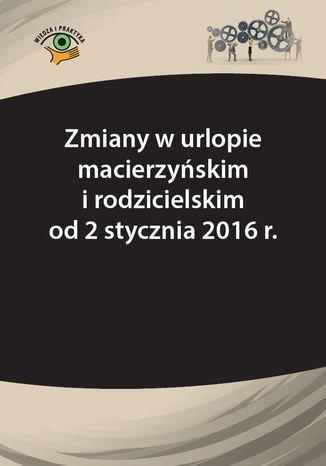 Okładka książki/ebooka Zmiany w urlopie macierzyńskim i rodzicielskim od 2 stycznia 2016 r