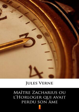 Okładka książki/ebooka Maître Zacharius ou lHorloger qui avait perdu son âme
