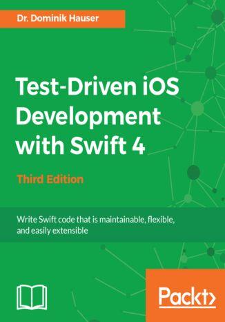 Okładka książki/ebooka Test-Driven iOS Development with Swift 4 - Third Edition