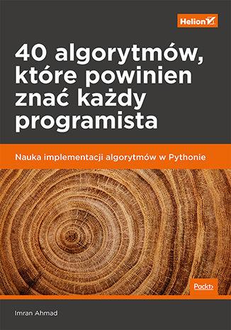 Okładka książki 40 algorytmów, które powinien znać każdy programista. Nauka implementacji algorytmów w Pythonie