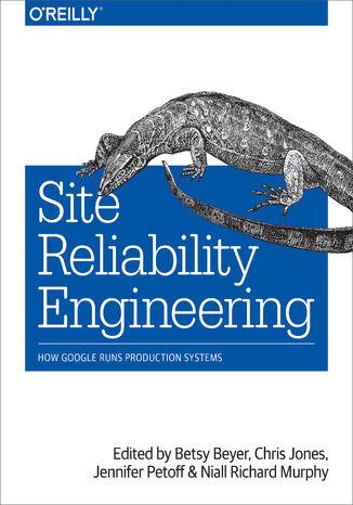 Okładka książki/ebooka Site Reliability Engineering. How Google Runs Production Systems