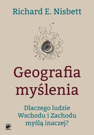 Okładka książki/ebooka Geografia myślenia. Dlaczego ludzie Wschodu i Zachodu myślą inaczej