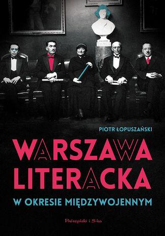 Okładka książki/ebooka Warszawa literacka w okresie międzywojennym