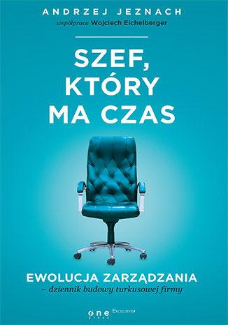 Okładka książki/ebooka Szef, który ma czas. Ewolucja zarządzania - dziennik budowy turkusowej firmy