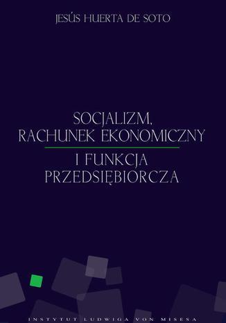 Okładka książki/ebooka Socjalizm, rachunek ekonomiczny i funkcja przedsiębiorcza