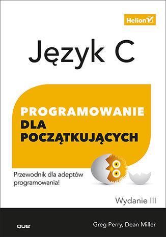 Okładka książki/ebooka Język C. Programowanie dla początkujących. Wydanie III