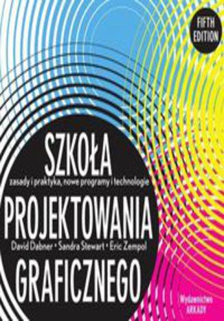 Okładka książki Szkoła projektowania graficznego. Zasady i praktyka, nowe programy i technologie