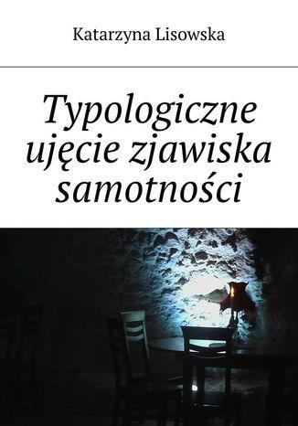 Okładka książki/ebooka Typologiczne ujęcie zjawiska samotności