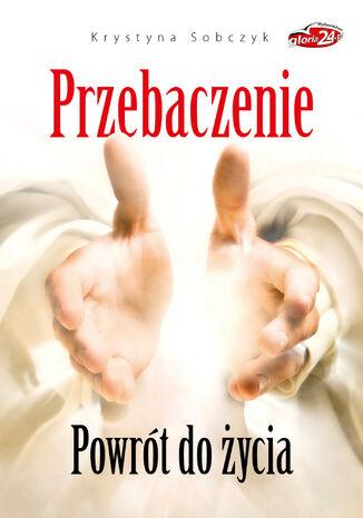Okładka książki/ebooka Przebaczenie. Powrót do życia