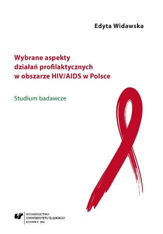 Okładka książki/ebooka Wybrane aspekty działań profilaktycznych w obszarze HIV/AIDS w Polsce. Studium badawcze