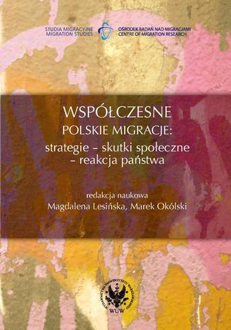 Okładka książki/ebooka Współczesne polskie migracje. Strategie - Skutki społeczne - Reakcja państwa