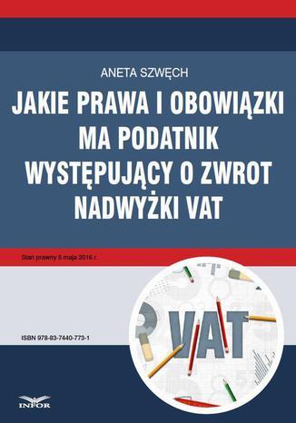 Okładka książki/ebooka Jakie prawa i obowiązki ma podatnik występujący o zwrot nadwyżki VAT