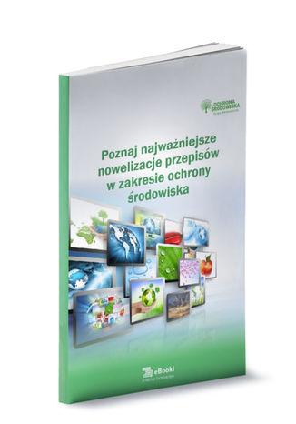 Okładka książki/ebooka Poznaj najważniejsze nowelizacje przepisów w zakresie ochrony środowiska