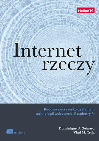 Okładka książki Internet rzeczy. Budowa sieci z wykorzystaniem technologii webowych i Raspberry Pi