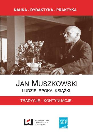 Okładka książki/ebooka Jan Muszkowski - ludzie, epoka, książki. Tradycje i kontynuacje