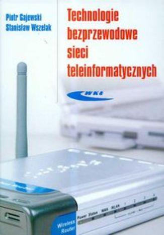 Okładka książki/ebooka Technologie bezprzewodowe sieci teleinformatycznych