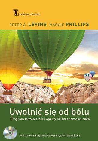 Okładka książki/ebooka Uwolnić się od bólu. Program leczenia bólu oparty na świadomości ciała