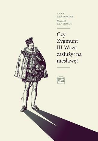 Okładka książki/ebooka Czy Zygmunt III Waza zasłużył na niesławę?