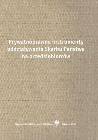 Okładka książki/ebooka Prywatnoprawne instrumenty oddziaływania Skarbu Państwa na przedsiębiorców