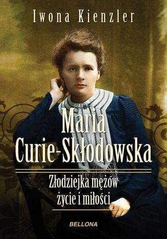 Okładka książki/ebooka Maria Skłodowska-Curie. Złodziejka mężów  życie i miłości