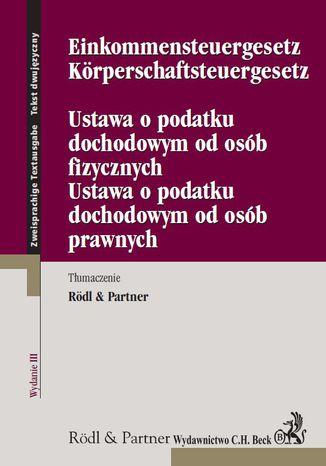 Okładka książki/ebooka Ustawa o podatku dochodowym od osób fizycznych. Ustawa o podatku dochodowym od osób prawnych. Einkommensteuergesetz. Körperschaftsteuergesetz