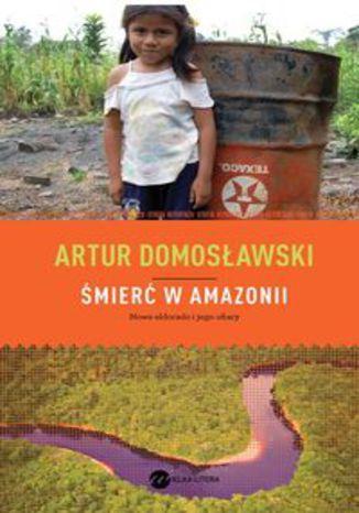 Okładka książki/ebooka Śmierć w Amazonii. Nowe eldorado i jego ofiary