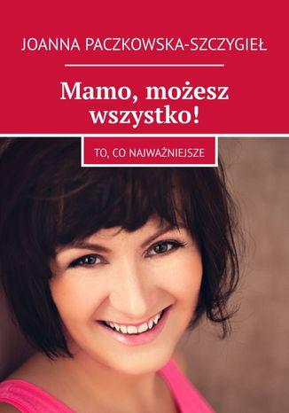 Okładka książki/ebooka Mamo, możesz wszystko!