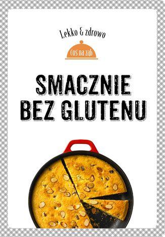 Okładka książki/ebooka Smacznie bez glutenu. Lekko i zdrowo