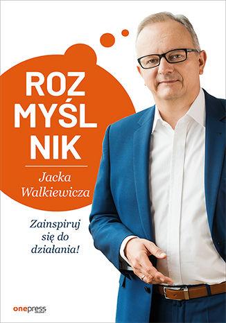 Okładka książki/ebooka Rozmyślnik Jacka Walkiewicza. Zainspiruj się do działania!