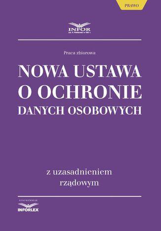 Okładka książki/ebooka Nowa ustawa o ochronie danych osobowych z uzasadnieniem rządowym