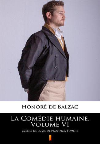Okładka książki/ebooka La Comédie humaine. Volume VI. Scnes de la vie de Province. Tome II