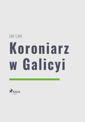 Okładka książki/ebooka Koroniarz w Galicyi