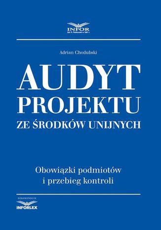 Okładka książki/ebooka Audyt projektu ze środków unijnych. Obowiązki podmiotów i przebiegu kontroli