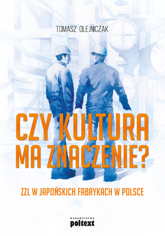 Okładka książki/ebooka Czy kultura ma znaczenie? ZZL w japońskich fabrykach w Polsce