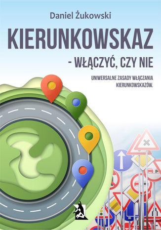 Okładka książki/ebooka Kierunkowskaz - włączyć, czy nie?