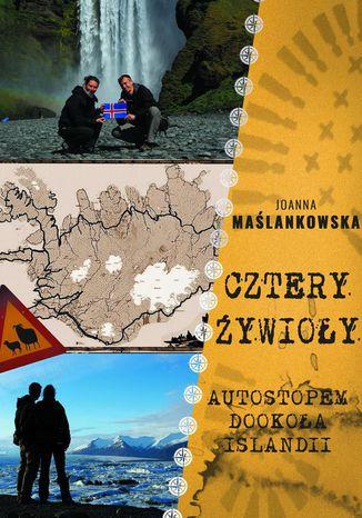 Okładka książki/ebooka Cztery Żywioły, czyli autostopem dookoła Islandii