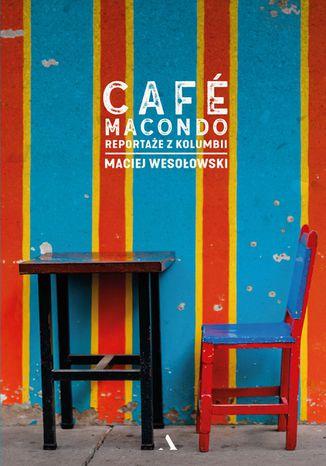 Okładka książki/ebooka Café Macondo. Reportaże z Kolumbii