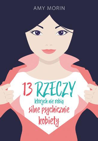 Okładka książki/ebooka 13 rzeczy, których nie robią silne psychicznie kobiety
