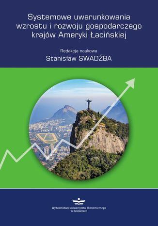 Okładka książki/ebooka Systemowe uwarunkowania wzrostu i rozwoju gospodarczego krajów Ameryki Łacińskiej